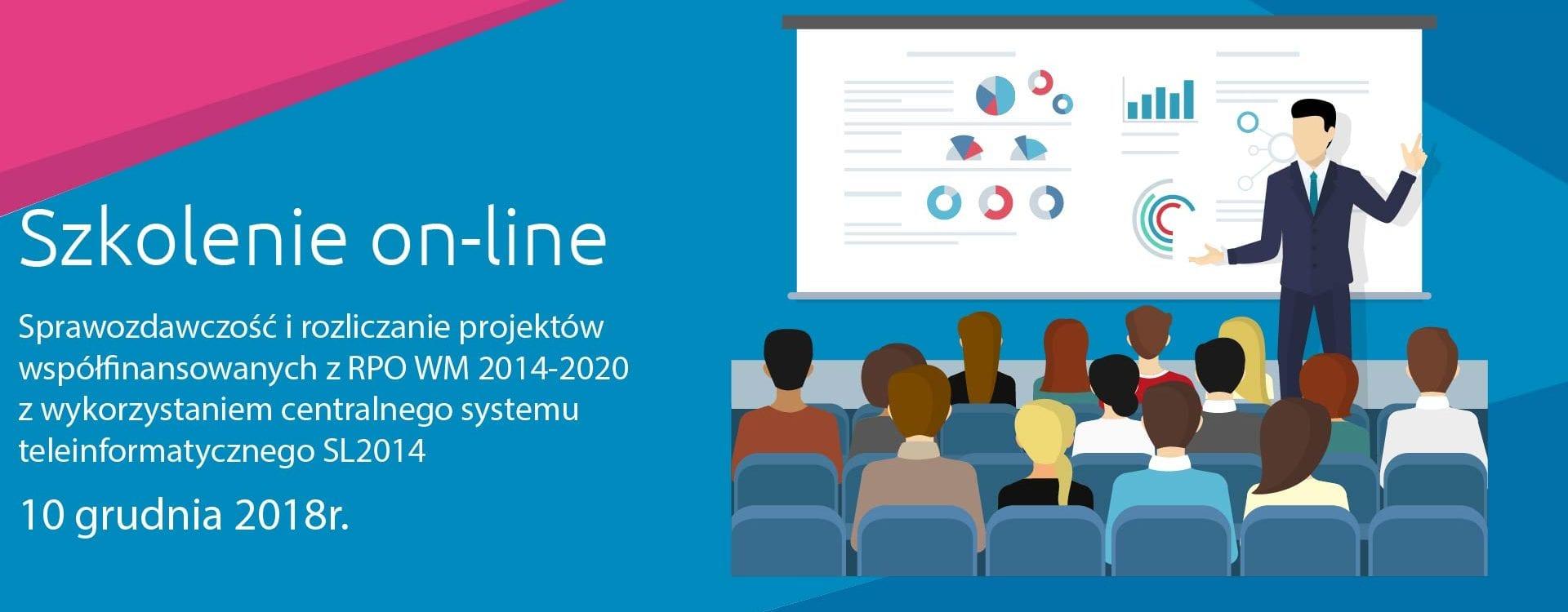 Zapraszamy na transmisję szkolenia on-line pt. Sprawozdawczość i rozliczanie projektów współfinansowanych z RPO WM 2014-2020 z wykorzystaniem centralnego systemu teleinformatycznego SL2014