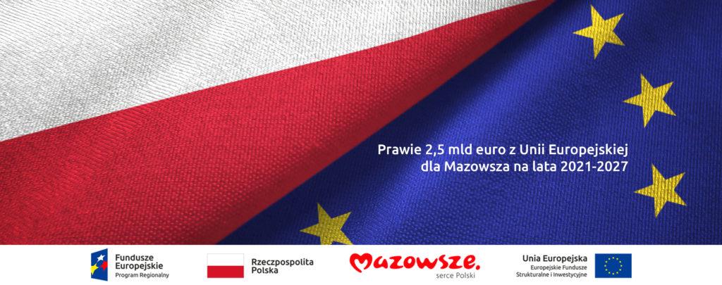 """Hasło """"Prawie 2,5 mld euro dla Mazowsza z Unii Europejskiej na lata 2021-2027"""" na tle flag Polski i Unii Europejskiej"""